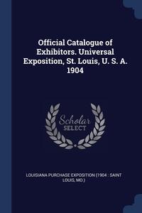 Книга под заказ: «Official Catalogue of Exhibitors. Universal Exposition, St. Louis, U. S. A. 1904»