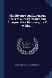 Книга под заказ: «Significance and Language; the # of our Expressive and Interpretative Resource, by V. Welby. ..»