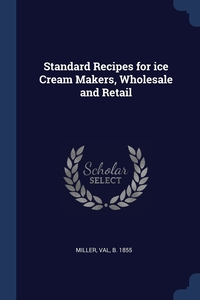 Книга под заказ: «Standard Recipes for ice Cream Makers, Wholesale and Retail»