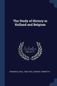 Книга под заказ: «The Study of History in Holland and Belgium»