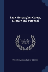 Книга под заказ: «Lady Morgan; her Career, Literary and Personal»