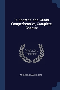 """Книга под заказ: «""""A Show at"""" sho' Cards; Comprehensive, Complete, Concise»"""