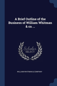 Книга под заказ: «A Brief Outline of the Business of William Whitman & co. ..»