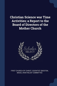 Книга под заказ: «Christian Science war Time Activities; a Report to the Board of Directors of the Mother Church»