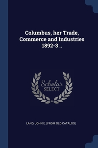 Книга под заказ: «Columbus, her Trade, Commerce and Industries 1892-3 ..»