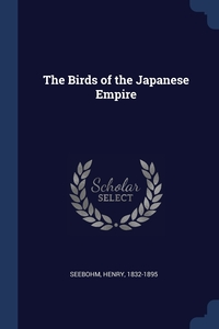 The Birds of the Japanese Empire, Seebohm Henry 1832-1895 обложка-превью