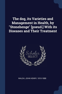 """Книга под заказ: «The dog, its Varieties and Management in Health, by """"Stonehenge"""" [pseud.] With its Diseases and Their Treatment»"""