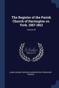 Книга под заказ: «The Register of the Parish Church of Darrington co. York. 1567-1812; Volume 49»