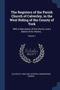 Книга под заказ: «The Registers of the Parish Church of Calverley, in the West Riding of the County of York»