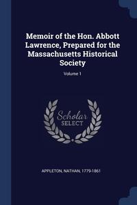 Книга под заказ: «Memoir of the Hon. Abbott Lawrence, Prepared for the Massachusetts Historical Society; Volume 1»