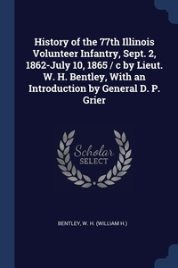 Книга под заказ: «History of the 77th Illinois Volunteer Infantry, Sept. 2, 1862-July 10, 1865 / c by Lieut. W. H. Bentley, With an Introduction by General D. P. Grier»