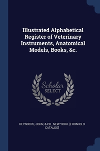 Книга под заказ: «Illustrated Alphabetical Register of Veterinary Instruments, Anatomical Models, Books, &c.»