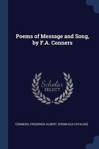 Книга под заказ: «Poems of Message and Song, by F.A. Conners»