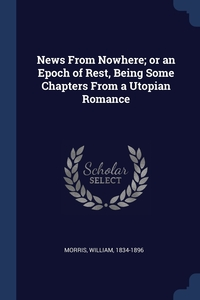Книга под заказ: «News From Nowhere; or an Epoch of Rest, Being Some Chapters From a Utopian Romance»