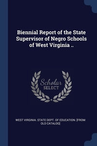 Книга под заказ: «Biennial Report of the State Supervisor of Negro Schools of West Virginia ..»