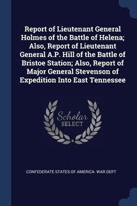 Книга под заказ: «Report of Lieutenant General Holmes of the Battle of Helena; Also, Report of Lieutenant General A.P. Hill of the Battle of Bristoe Station; Also, Report of Major General Stevenson of Expedition Into East Tennessee»
