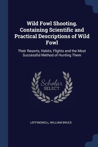 Книга под заказ: «Wild Fowl Shooting. Containing Scientific and Practical Descriptions of Wild Fowl»