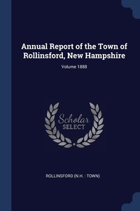 Книга под заказ: «Annual Report of the Town of Rollinsford, New Hampshire; Volume 1888»
