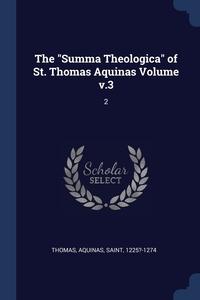 The 'Summa Theologica' of St. Thomas Aquinas Volume v.3: 2, Aquinas Saint 1225?-1274 Thomas обложка-превью