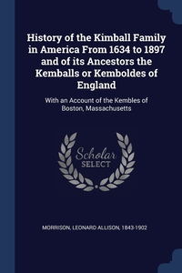 Книга под заказ: «History of the Kimball Family in America From 1634 to 1897 and of its Ancestors the Kemballs or Kemboldes of England»