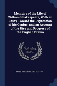 Книга под заказ: «Memoirs of the Life of William Shakespeare, With an Essay Toward the Expression of his Genius, and an Account of the Rise and Progress of the English Drama»