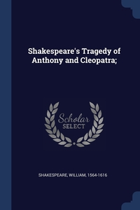 Shakespeare's Tragedy of Anthony and Cleopatra;, Shakespeare William 1564-1616 обложка-превью