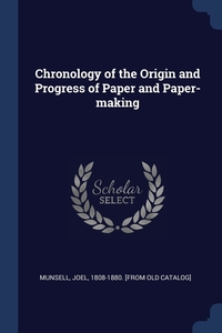 Книга под заказ: «Chronology of the Origin and Progress of Paper and Paper-making»