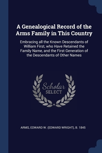 Книга под заказ: «A Genealogical Record of the Arms Family in This Country»