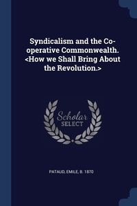 Книга под заказ: «Syndicalism and the Co-operative Commonwealth. <How we Shall Bring About the Revolution.>»