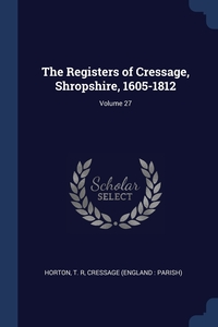 Книга под заказ: «The Registers of Cressage, Shropshire, 1605-1812; Volume 27»