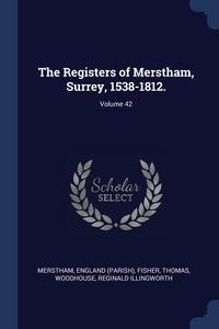 Книга под заказ: «The Registers of Merstham, Surrey, 1538-1812.; Volume 42»