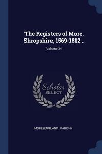 Книга под заказ: «The Registers of More, Shropshire, 1569-1812 ..; Volume 34»