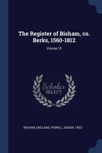 Книга под заказ: «The Register of Bisham, co. Berks, 1560-1812; Volume 15»