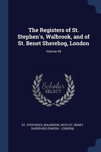 Книга под заказ: «The Registers of St. Stephen's, Walbrook, and of St. Benet Sherehog, London; Volume 49»