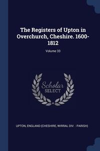 Книга под заказ: «The Registers of Upton in Overchurch, Cheshire. 1600-1812; Volume 33»