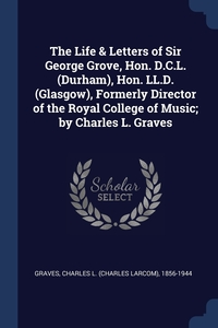 Книга под заказ: «The Life & Letters of Sir George Grove, Hon. D.C.L. (Durham), Hon. LL.D. (Glasgow), Formerly Director of the Royal College of Music; by Charles L. Graves»
