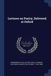 Lectures on Poetry, Delivered at Oxford, Wordsworth Collection, Francis Hastings Charles Sir 2d Doyle обложка-превью