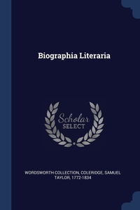 Biographia Literaria, Wordsworth Collection, Samuel Taylor 1772-1834 Coleridge обложка-превью