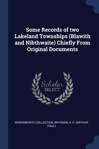 Some Records of two Lakeland Townships (Blawith and Nibthwaite) Chiefly From Original Documents, Wordsworth Collection, A. P. (Arthur Paul) Brydson обложка-превью