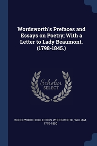 Wordsworth's Prefaces and Essays on Poetry; With a Letter to Lady Beaumont. (1798-1845.), Wordsworth Collection, Wordsworth William 1770-1850 обложка-превью