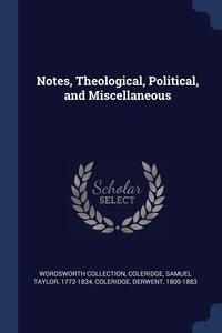 Notes, Theological, Political, and Miscellaneous, Wordsworth Collection, Samuel Taylor 1772-1834 Coleridge, Coleridge Derwent 1800-1883 обложка-превью