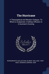 The Hurricane: A Theosophical and Western Eclogue. To Which is Subjoined, A Solitary Effusion in A Summer's Evening, Wordsworth Collection, Gilbert William 1760?-1825?, Dowden Edward. sgn обложка-превью