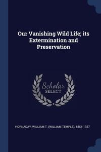 Книга под заказ: «Our Vanishing Wild Life; its Extermination and Preservation»