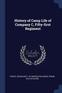 Книга под заказ: «History of Camp Life of Company C, Fifty-first Regiment»