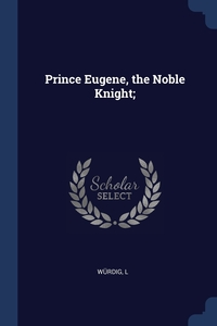 Книга под заказ: «Prince Eugene, the Noble Knight;»