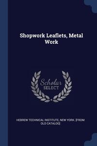Книга под заказ: «Shopwork Leaflets, Metal Work»