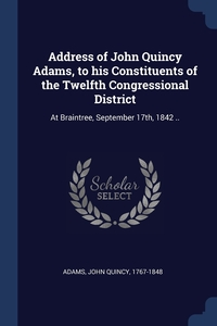 Книга под заказ: «Address of John Quincy Adams, to his Constituents of the Twelfth Congressional District»