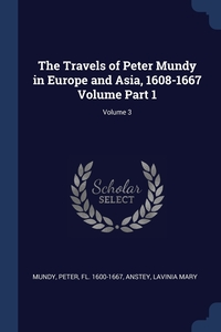 Книга под заказ: «The Travels of Peter Mundy in Europe and Asia, 1608-1667 Volume Part 1; Volume 3»