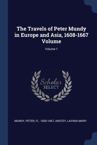Книга под заказ: «The Travels of Peter Mundy in Europe and Asia, 1608-1667 Volume; Volume 1»