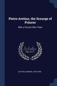 Книга под заказ: «Pietro Aretino, the Scourge of Princes»
